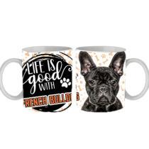 Francia Bulldog mintás bögre - life is good