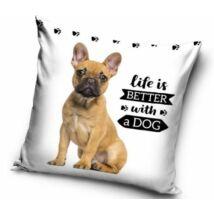 Francia Bulldog mintás párna - life is better